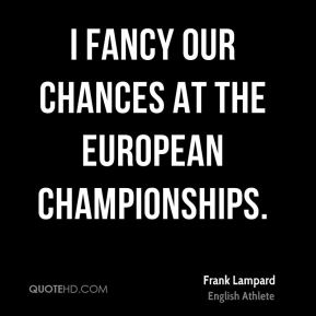 I fancy our chances at the European Championships.