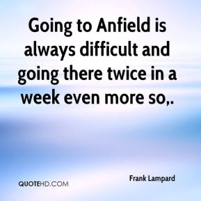 Going to Anfield is always difficult and going there twice in a week even more so.