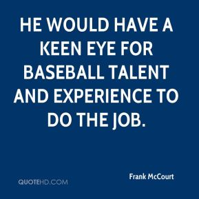 He would have a keen eye for baseball talent and experience to do the job.