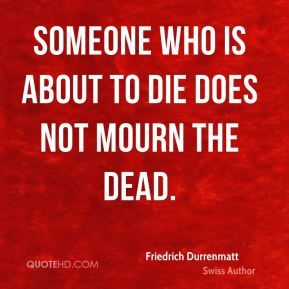 Someone who is about to die does not mourn the dead.