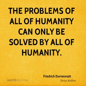 The problems of all of humanity can only be solved by all of humanity.