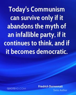 Today's Communism can survive only if it abandons the myth of an infallible party, if it continues to think, and if it becomes democratic.