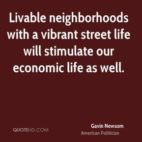 Livable neighborhoods with a vibrant street life will stimulate our economic life as well.