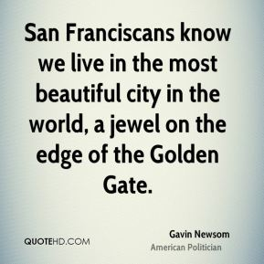 San Franciscans know we live in the most beautiful city in the world, a jewel on the edge of the Golden Gate.