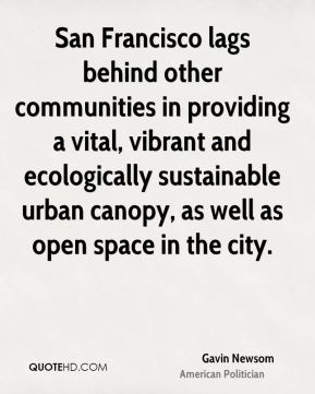 San Francisco lags behind other communities in providing a vital, vibrant and ecologically sustainable urban canopy, as well as open space in the city.