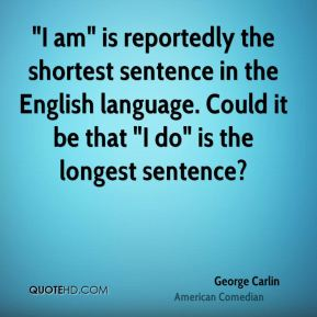 """I am"" is reportedly the shortest sentence in the English language. Could it be that ""I do"" is the longest sentence?"