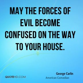 May the forces of evil become confused on the way to your house.