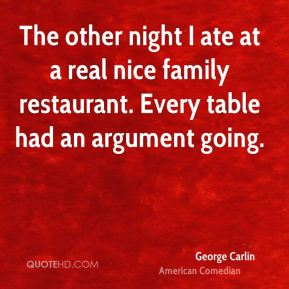 George Carlin - The other night I ate at a real nice family restaurant. Every table had an argument going.