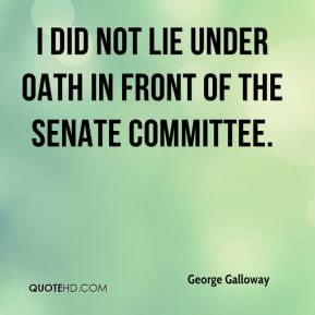 George Galloway - I did not lie under oath in front of the Senate committee.