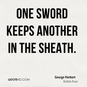 One sword keeps another in the sheath.