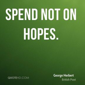 Spend not on hopes.