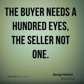 The buyer needs a hundred eyes, the seller not one.