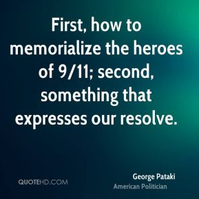 First, how to memorialize the heroes of 9/11; second, something that expresses our resolve.