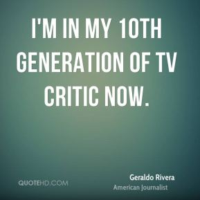 I'm in my 10th generation of TV critic now.