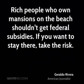 Rich people who own mansions on the beach shouldn't get federal subsidies. If you want to stay there, take the risk.