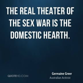 The real theater of the sex war is the domestic hearth.