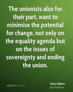 The unionists also for their part, want to minimise the potential for change, not only on the equality agenda but on the issues of sovereignty and ending the union.