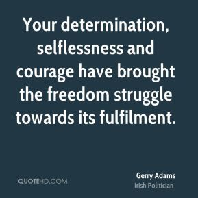 Your determination, selflessness and courage have brought the freedom struggle towards its fulfilment.