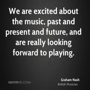 We are excited about the music, past and present and future, and are really looking forward to playing.