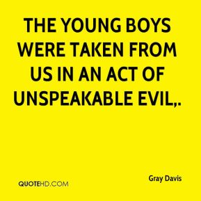 The young boys were taken from us in an act of unspeakable evil.