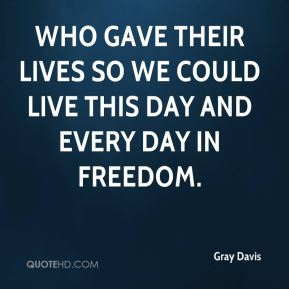 who gave their lives so we could live this day and every day in freedom.