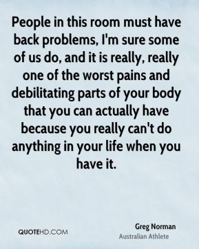 People in this room must have back problems, I'm sure some of us do, and it is really, really one of the worst pains and debilitating parts of your body that you can actually have because you really can't do anything in your life when you have it.