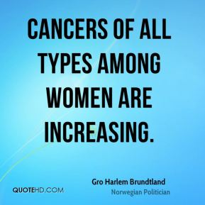 Cancers of all types among women are increasing.