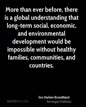 More than ever before, there is a global understanding that long-term social, economic, and environmental development would be impossible without healthy families, communities, and countries.