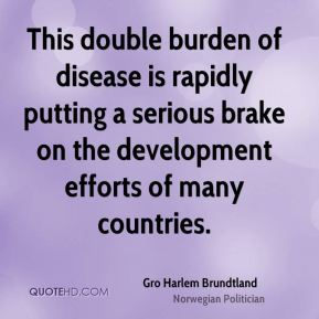 This double burden of disease is rapidly putting a serious brake on the development efforts of many countries.