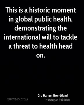 This is a historic moment in global public health, demonstrating the international will to tackle a threat to health head on.