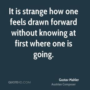It is strange how one feels drawn forward without knowing at first where one is going.