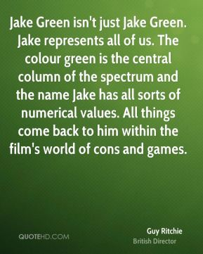 Jake Green isn't just Jake Green. Jake represents all of us. The colour green is the central column of the spectrum and the name Jake has all sorts of numerical values. All things come back to him within the film's world of cons and games.