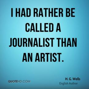 I had rather be called a journalist than an artist.