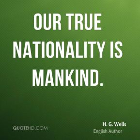 Our true nationality is mankind.