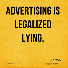 H. G. Wells - Advertising is legalized lying.