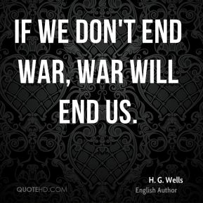 If we don't end war, war will end us.