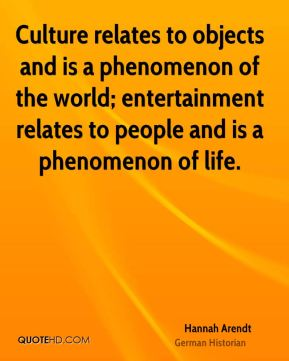 Culture relates to objects and is a phenomenon of the world; entertainment relates to people and is a phenomenon of life.