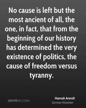 No cause is left but the most ancient of all, the one, in fact, that from the beginning of our history has determined the very existence of politics, the cause of freedom versus tyranny.