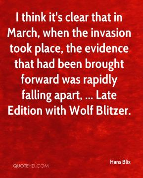 I think it's clear that in March, when the invasion took place, the evidence that had been brought forward was rapidly falling apart, ... Late Edition with Wolf Blitzer.