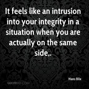 Hans Blix - It feels like an intrusion into your integrity in a situation when you are actually on the same side.