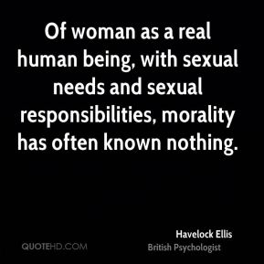 Of woman as a real human being, with sexual needs and sexual responsibilities, morality has often known nothing.
