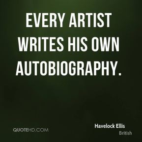 Every artist writes his own autobiography.