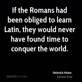 If the Romans had been obliged to learn Latin, they would never have found time to conquer the world.