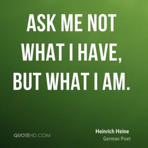 Ask me not what I have, but what I am.