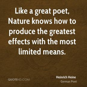 Like a great poet, Nature knows how to produce the greatest effects with the most limited means.