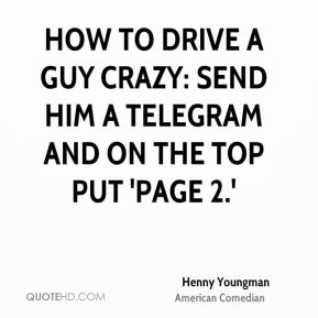 How to drive a guy crazy: send him a telegram and on the top put 'page 2.'