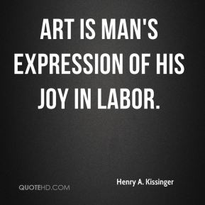 Art is man's expression of his joy in labor.