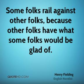 Henry Fielding - Some folks rail against other folks, because other folks have what some folks would be glad of.