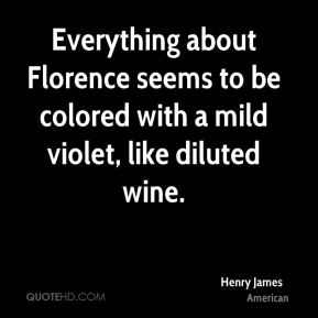 Everything about Florence seems to be colored with a mild violet, like diluted wine.