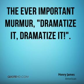 "The ever important murmur, ""Dramatize it, dramatize it!""."